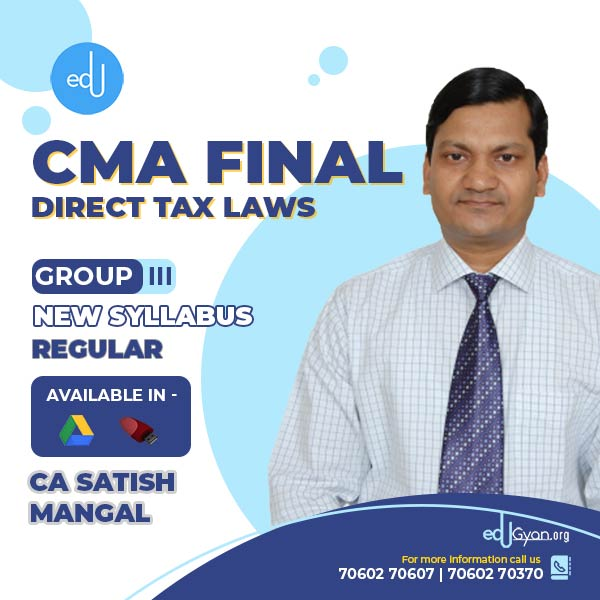 CMA Final Direct Tax Laws By CA Satish Mangal