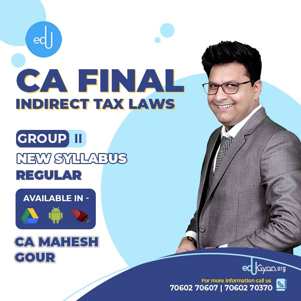 CA Final Indirect Tax Laws By CA Mahesh Gour