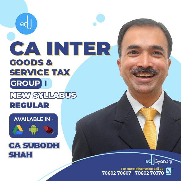 CA Inter Goods & Service Tax By CA Subodh Shah