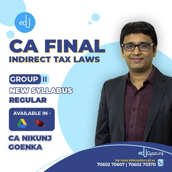 CA Final Indirect Tax Laws By CA Nikunj Goenka