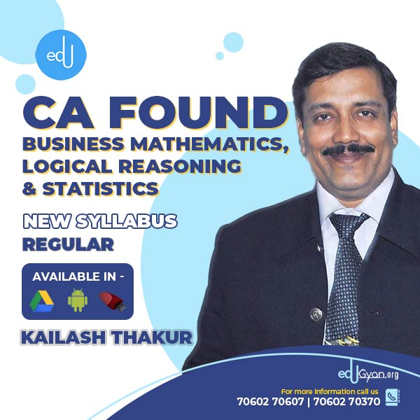 CA Foundation Business Mathematics, Logical Reasoning & Stats By Kailash Thakur