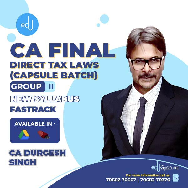 CA Final Direct Tax Capsule Batch By CA Durgesh Singh