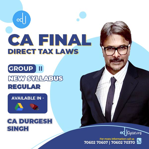 CA Final Direct Tax Laws By CA Durgesh Singh