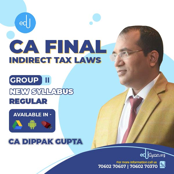 CA Final Indirect Tax Laws By CA Dippak Gupta