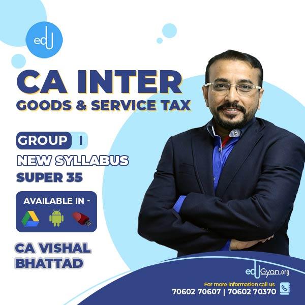 CA Inter Goods & Service Tax Super35 Batch By CA Vishal Bhattad