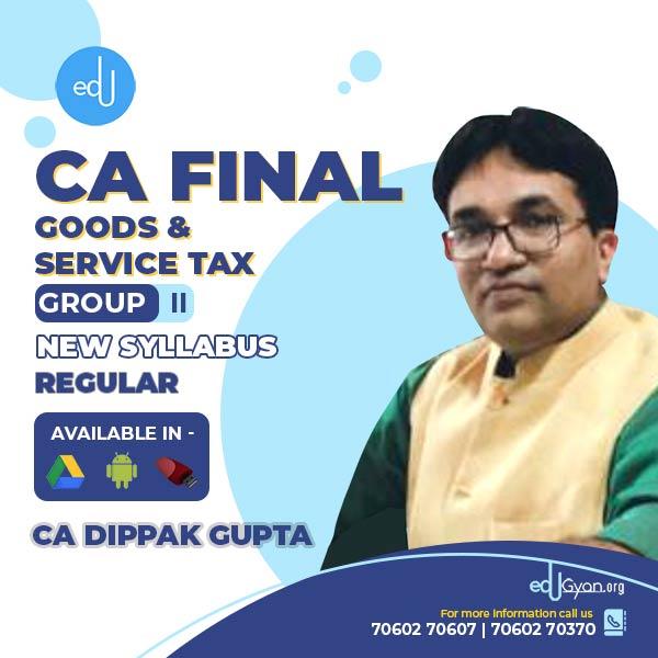 CA Final Goods & Service Tax By CA Dippak Gupta