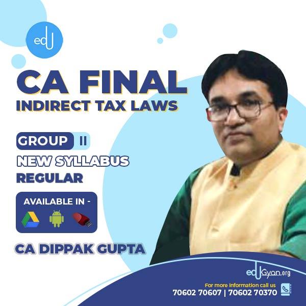 CA Final Indirect Tax Laws By CA Dippak Gupta